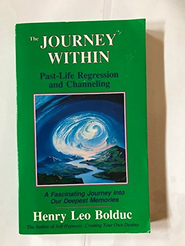 The Journey Within: Past Life Regression and Channeling: Bolduc, Henry Leo