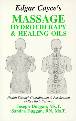 Edgar Cayce's Massage, Hydrotherapy, and Healing Oils: Duggan, Sandra, Duggan, Joseph
