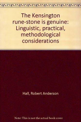 The Kensington Rune-Stone Is Genuine: Linguistic, Practical, Methodological Considerations: Hall, ...