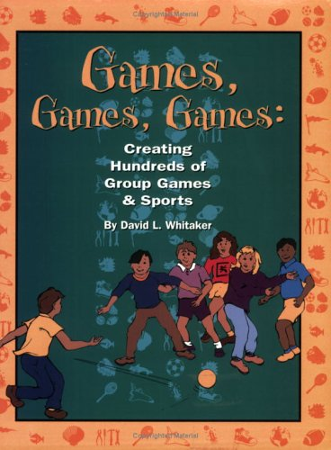9780917505089: Games, Games, Games: Creating Hundreds of Group Games & Sports