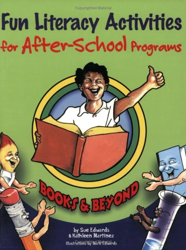 Fun Literacy Activities for After-school Programs: Books And Beyond (0917505174) by Kathleen Martinez; Sue Edwards