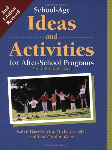 School-Age Ideas and Activities for After School: Haas-Foletta, Karen; Cogley,