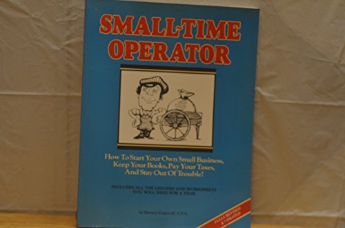 9780917510106: Small-Time Operator: How to Start Your Own Small Business, Keep Your Books, Pay Your Taxes, and Stay Out of Trouble!