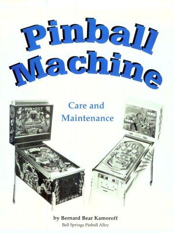 Pinball Machine Care and Maintenance: Bernard Kamoroff