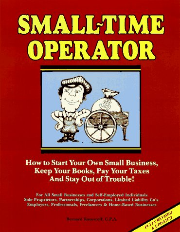 9780917510144: Small Time Operator: How to Start Your Own Small Business, Keep Your Books, Pay Your Taxes and Stay Out of Trouble! (22nd ed)