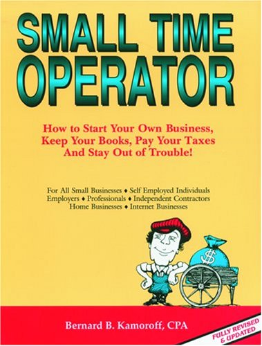 9780917510229: Small Time Operator: How to Start Your Own Business, Keep Your Books, Pay Your Taxes and Stay Out of Trouble! (Small Time Operator: How to Start Your ... Keep Yourbooks, Pay Your Taxes, & Stay Ou)