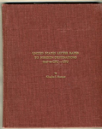 9780917528101: United States Letter Rates to Foreign Destinations 1847 to Gpu-Upu