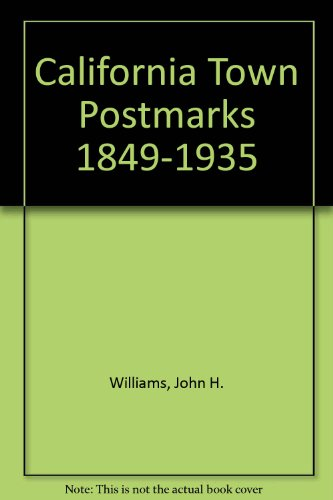 California Town Postmarks 1849-1935, Volumes I And: Williams, John H.