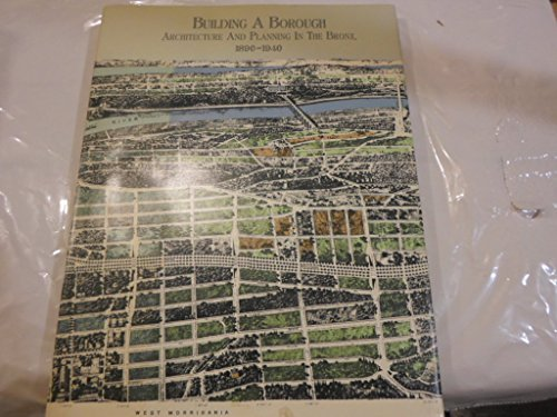 9780917535093: Building a Borough: Architecture and Planning in the Bronx 1890 1940