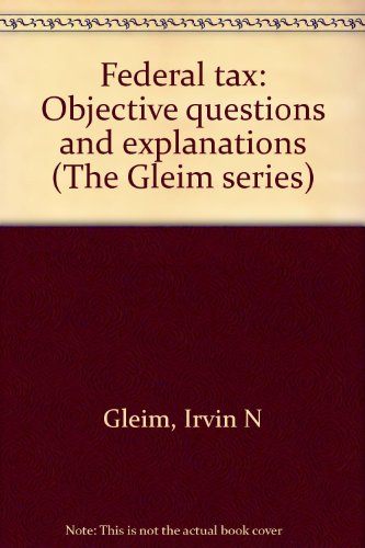 9780917537448: Federal tax: Objective questions and explanations (The Gleim series)