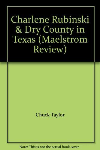 9780917554230: Charlene Rubinski & Dry County in Texas (Maelstrom Review)