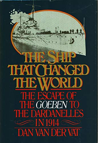 9780917561139: The Ship That Changed the World: The Escape of the Goeben to the Dardanelles in 1914