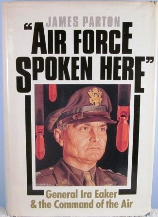 9780917561153: Air Force Spoken Here: General Ira Eaker and the Command of the Air