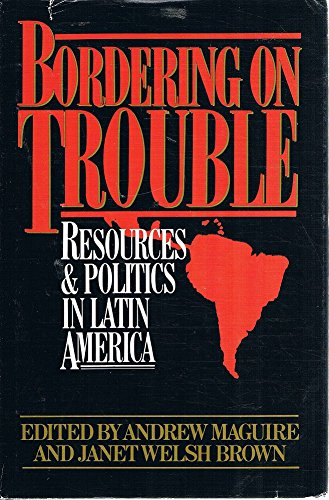 9780917561207: Bordering on Trouble: Resources and Politics in Latin America