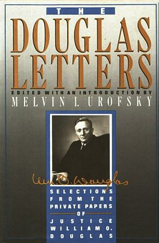 The Douglas Letters: Selections from the Private Papers of Justice William O. Douglas