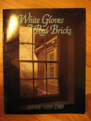 White Gloves & Red Bricks: APVA 1889-1989: Packer, Nancy Elizabeth