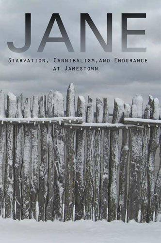 9780917565168: Jane: Starvation, Cannibalism, and Endurance at Jamestown