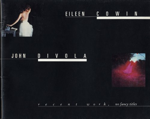9780917571015: Eileen Cowin and John Divola: New Work, No Fancy Titles (English and French Edition)