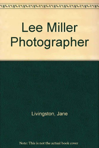 Lee Miller Photographer .: Livingston, Jane: