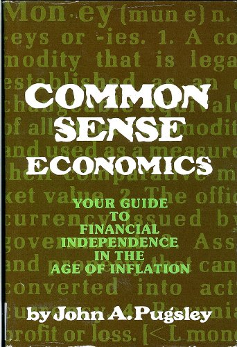 Common Sense Economics: Your money - What: John A. Pugsley