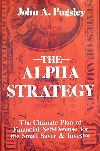 The Alpha Strategy: The Ultimate Plan of: John A. Pugsley