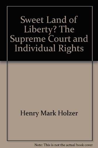 Sweet Land of Liberty? The Supreme Court: Holzer, Henry Mark,