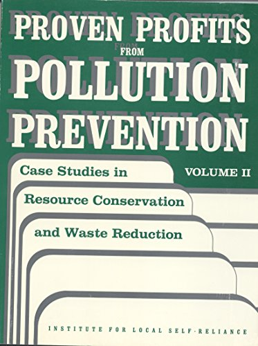 Proven Profits from Pollution Prevention, Vol. 2: Case Studies in Resource Conservation and Waste Reduction (0917582403) by Donald Huisingh; Diana White; Larry Martin