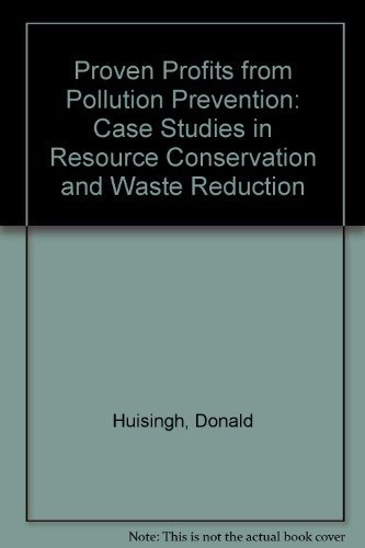 Proven Profits from Pollution Prevention: Case Studies in Resource Conservation and Waste Reduction (0917582470) by Huisingh, Donald; Martin, Larry; Seldman, Neil; Hilger, Helene