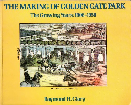 The Making of Gold gate Park the Growing Years : 1906 - 1950: Clary, Raymond H.