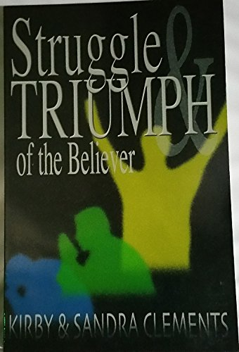 The Struggle and Triumph of the Believer: Sandra Clements; Kirby