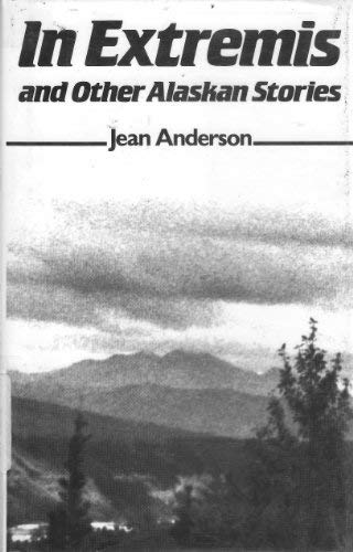 9780917635069: In Extremis And Other Alaskan Stories