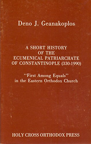 9780917651762: A Short History of the Ecumenical Patriarchate of Constantinople: First Among Equals in the Eastern Orthodox Church