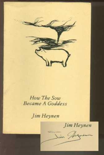 How the Sow Became a Goddess: Heynen, Jim