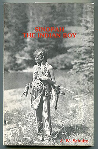 Sinopah, the Indian Boy (9780917652424) by James Willard Schultz