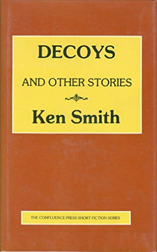 Decoys and Other Stories (Short Fiction Series): Smith, Ken