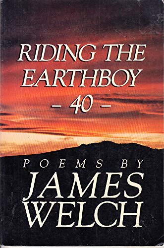 Riding the Earthboy 40: Poems: Welch, James