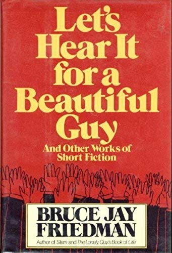 9780917657009: Let's Hear It for a Beautiful Guy and Other Works of Short Fiction
