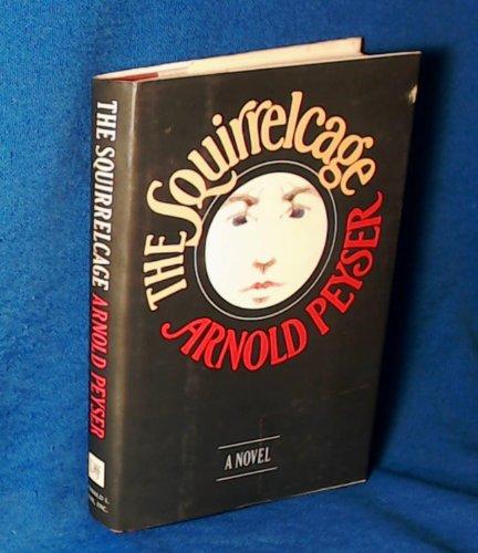 The Squirrel Cage: Peyser, Arnold