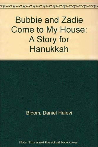 Bubbie and Zadie Come to My House: A Story for Hanukkah: Bloom, Daniel Halevi