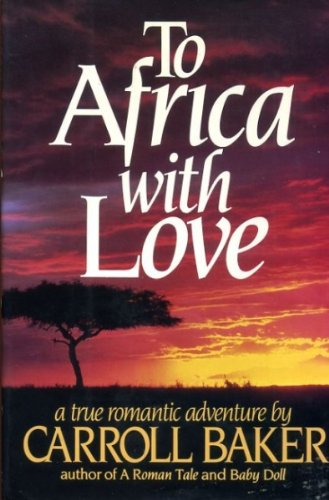 TO AFRICA WITH LOVE: A True Romantic Adventure
