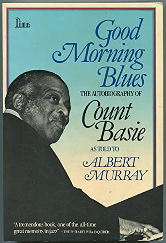 9780917657894: Good Morning Blues: The Autobiography of Count Basie as Told to Albert Murray