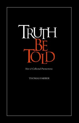 Truth Be Told: New & Collected Premortems: Farber, Thomas