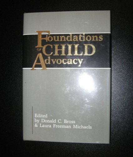 Foundations of Child Advocacy: Legal Representation for the Maltreated Child: Bross, Donald C.