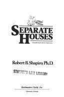 Separate Houses: A Handbook for Divorced Parents: Shapiro, Robert B.