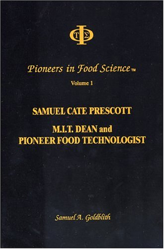 Pioneers in Food Science, Vol. 1: Samuel Cate Prescott, M.I.T. Dean and Pioneer Food Technologist...