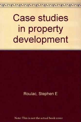 Case studies in property development: Roulac, Stephen E