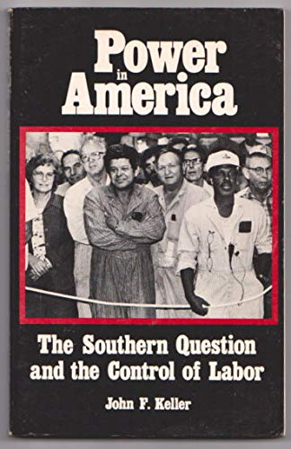 Power in America: The Southern Question and: Keller, John F.