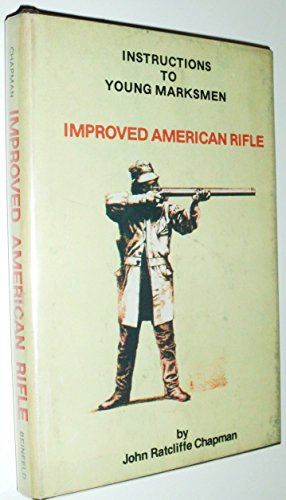 Instructions to Young Marksmen, in All That Relates to the General Construction, Practical ...