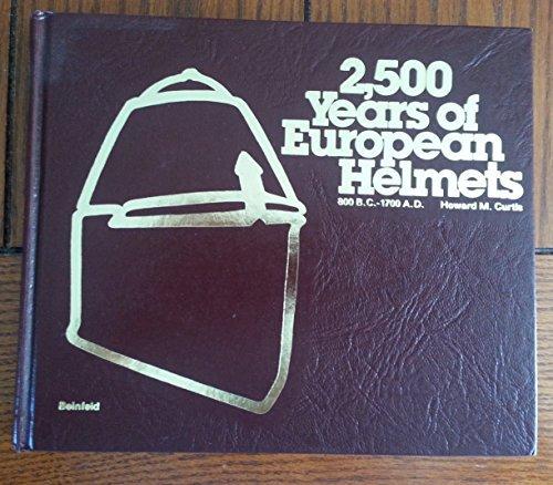 9780917714061: 2,500 Years of European Helmets: 800 B.C.-1700 A.D