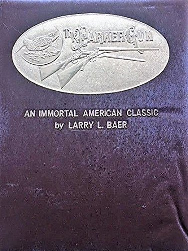 The Parker Gun: an Immortal American Classic. Volumes 1 and 2.: Baer, Larry L.